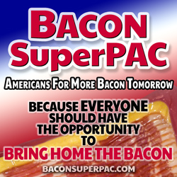 Bacon SuperPAC - Because Everyone Should Have The Opportunity To Bring Home The Bacon